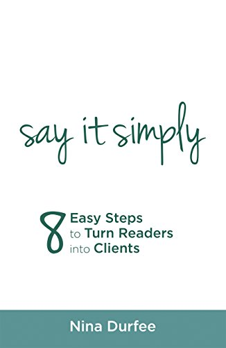 nina-durfee-say-it-simply-8-easy-steps-to-turn-readers-into-clients