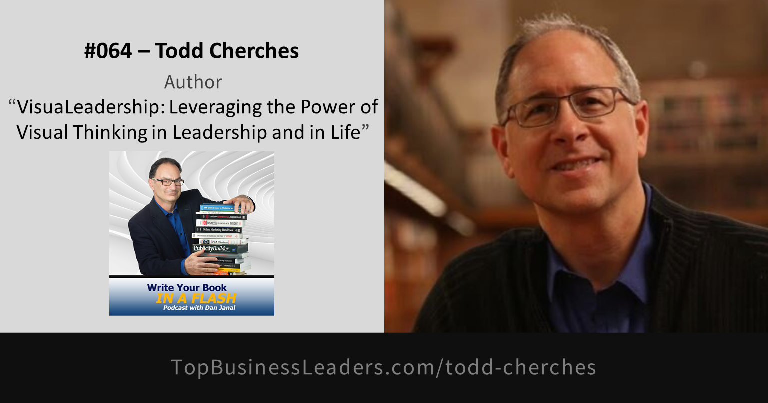 todd-cherches-author-visualeadership-leveraging-the-power-of-visual-thinking-in-leadership-and-in-life