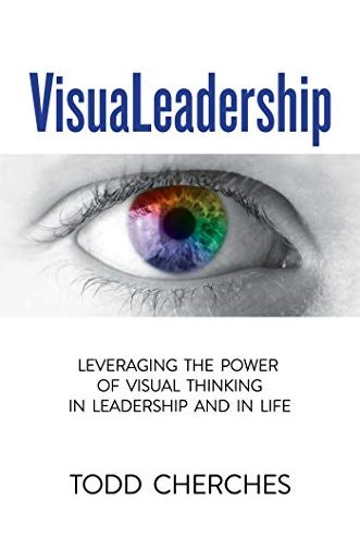 todd-cherches-visualeadership-leveraging-the-power-of-visual-thinking-in-leadership-and-in-life