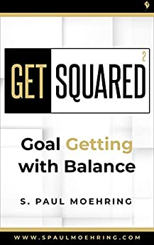 s-paul-moehring-get-squared-goal-getting-with-balance